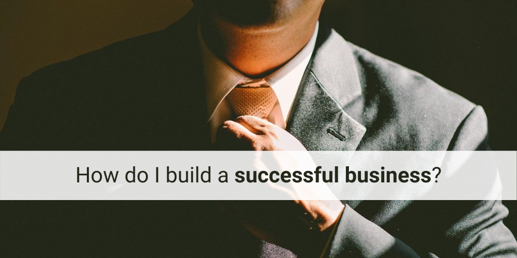 Top 5 tips to Building a Successful Business